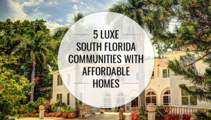 5 Luxe South Florida Communities with Affordable Homes